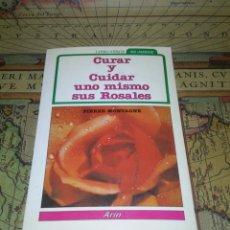 Libros de segunda mano: CURAR Y CUIDAR UNO MISMO SUS ROSALES- PIERRE MONTAGNE- ARIN 1983. Lote 135845670