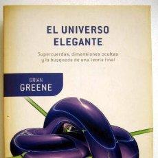 Libros de segunda mano de Ciencias - El universo elegante. Supercuerdas, dimensiones ocultas y la búsqueda de una teoría final, B. Greene - 136006446
