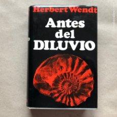 Libros de segunda mano: ANTES DEL DILUVIO. HERBERT WENDT. EDITORIAL NOGUER 1968 (1ªEDICIÓN).. Lote 136014292