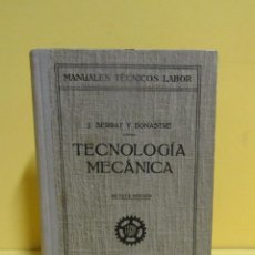 Libros de segunda mano de Ciencias: TECNOLOGIA MECANICA J. SERRAT Y BONASTRE EDITORIAL LABOR AÑO 1951 EXCELETE CONSERVACION. Lote 137185214