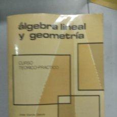 Libros de segunda mano de Ciencias: ÁLGEBRA LINEAL Y GEOMETRÍA CURSO TEÓRICO-PRÁCTICO JOSE GARCÍA GARCÍA. Lote 137556690