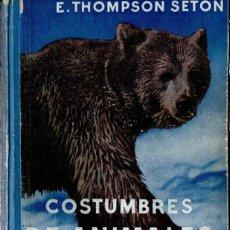 Libros de segunda mano: E.THOMPSON SETON : COSTUMBRES DE ANIMALES SALVAJES (GILI, 1951). Lote 138192142