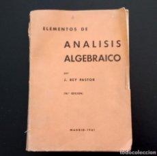 Libros de segunda mano de Ciencias: ELEMENTOS DE ANÁLISIS ALGEBRAICO. J. REY PASTOR. 14ª EDICIÓN. MADRID, 1961.. Lote 138943642