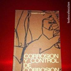 Libros de segunda mano de Ciencias: LIBRO-CORROSIÓN Y CONTROL DE CORRROSIÓN-HERBERT H.UHLIG-EDICIONES URMO-1970-BUEN ESTADO. Lote 139176090