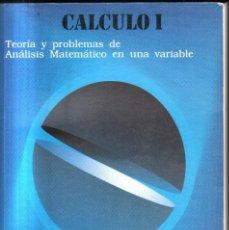 Libros de segunda mano de Ciencias: CALCULO I.TEORIAS Y PROBLEMAS DE ANALISIS MATEMATICO EN UNA VARIABLE. A-MAT-471. Lote 139222766