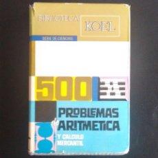 Libros de segunda mano de Ciencias: 500 PROBLEMAS DE ARITMÉTICA Y CÁLCULO MERCANTIL - J. SANZ SORIA. KOEL. 1ª EDICIÓN, 1965.. Lote 108370171