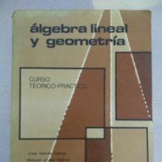 Libros de segunda mano de Ciencias: ÁLGEBRA LINEAL Y GEOMETRÍA CURSO TEÓRICO - PRÁCTICO JOSÉ GARCÍA GARCÍA MARFIL 800 PAG. Lote 139404662