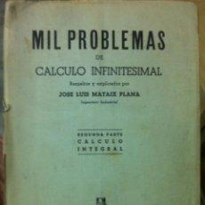 Libros de segunda mano de Ciencias: MATAIX PLANA. MIL PROBLEMAS DE CÁLCULO INFINITESIMAL: CÁLCULO INTEGRAL. 1947. Lote 139561974
