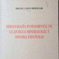 Libros de segunda mano: BIBLIOGRAFÍA FUNDAMENTAL DE LA ANTIGUA MINERALOGÍA Y MINERIA ESPAÑOLAS. Lote 139964798