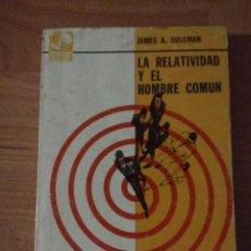Libros de segunda mano de Ciencias: LA RELATIVIDAD Y EL HOMBRE COMÚN. JAMES A. COLEMAN. EDITORIAL SUDAMERICANA. AÑO 1965. Lote 140019762