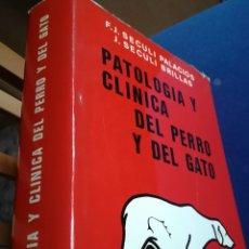 Libros de segunda mano: PATOLOGÍA Y CLÍNICA DEL PERRO Y DEL GATO. D. F. J. SÉCULI PALACIOS Y D. J. SÉCULI BRILLAS.JULIO 1978. Lote 140151278