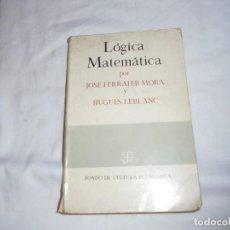 Libros de segunda mano de Ciencias: LOGICA MATEMATICA.JOSE FERRATER MORA Y HUGES LEBLANC.FONDO DE CULTURA ECONOMICA.MEJICO 1970. Lote 140437198