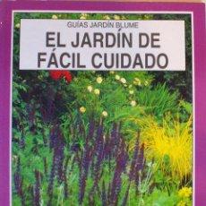 Libros de segunda mano: GUIA DE JARDIN BLUME-EL JARDIN DE FACIL CUIDADO. Lote 140644330