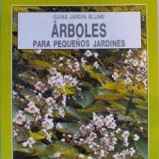 Libros de segunda mano: GUIA DE JARDIN BLUME-ARBOLES PARA PEQUEÑOS JARDINES. Lote 140644574