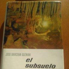 Libros de segunda mano: EL SUBSUELO, J.BARCENA GUZMAN. ENCICLOPEDIA EL MUNDO Y EL HOMBRE, BRUGUERA 1966. Lote 141558689