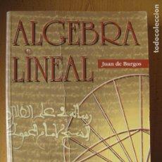 Livres d'occasion: ALGEBRA LINEAL.- JUAN DE BURGOS.- EDICIONES MC GRAW HILL.1993. Lote 141800610