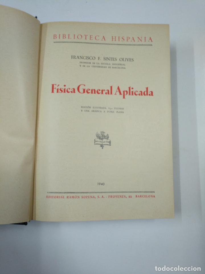 Libros de segunda mano de Ciencias: FÍSICA GENERAL APLICADA. - FRANCISCO F. SINTES OLIVES. EDITORIAL RAMON SOPENA. 1940. TDKLT - Foto 3 - 142076714