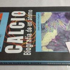 Libros de segunda mano de Ciencias: CALCIO, BIOGRAFIA DE UN ATOMO-JOSÉ E. SALGADO-PLUMA Y PAPEL-ARGENTINA-EDICIÓN AMPLIADA E ILUSTRADA. Lote 142740970