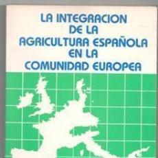 Libros de segunda mano: LA INTGEGRACIÓN DE LA AGRICULTURA ESPAÑOLA EN LA COMUNIDAD EUROPEA, CARLOS TIO. Lote 142837018