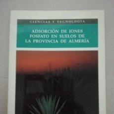 Libros de segunda mano: ADSORCION DE IONES FOSFATO EN SUELOS DE LA PROVINCIA DE ALMERIA. Lote 142943522