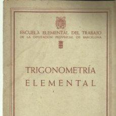Libros de segunda mano de Ciencias: TRIGONOMETRÍA ELEMENTAL ESCUELA ELEMENTAL DEL TRABAJO DE LA DIPUTACIÓN PROVINCIAL DE BARCELONA. 1948. Lote 143335666
