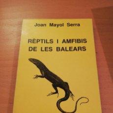 Libros de segunda mano: REPTILS I AMFIBIS DE LES BALEARS (JOAN MAYOL SERRA). Lote 143550874