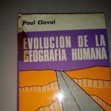 Libros de segunda mano: EVOLUCION DE LA GEOGRAFIA HUMANA PAUL CLAVAL. Lote 143769878
