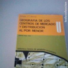 Libros de segunda mano: GEOGRAFIA DE LOS CENTROS DE MERCADO Y DISTRIBUCION AL POR MENOR - BRIAN J.L. BERRY. Lote 143769926