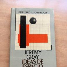 Libros de segunda mano de Ciencias: IDEAS DE ESPACIO. JEREMY GRAY. GEOMETRIA. BIBLIOTECA MONDADORI. Lote 143876077