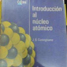 Libros de segunda mano de Ciencias: INTRODUCCIÓN AL NÚCLEO ATÓMICO J.B. CUNINGHAME EDIT ALHAMBRA AÑO 1966. Lote 144231314