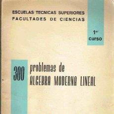 Libros de segunda mano de Ciencias: 300 PROBLEMAS DE ÁLGEBRA MODERNA LINEAL, 1ER CURSO. Lote 144447170