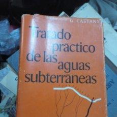 Libros de segunda mano de Ciencias: TRATADO PRÁCTICO DE AGUAS SUBTERRANEAS. CASTANY, G. OMEGA. BARCELONA, 1971. Lote 144493574