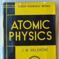 Libros de segunda mano de Ciencias: ATOMIC PHYSICS - J. M. VALENTINE - TEACH YOURSELF BOOKS 1960 - VER INDICE. Lote 144766078