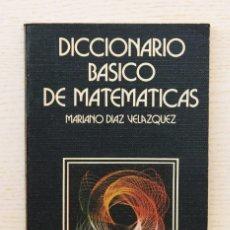 Libros de segunda mano de Ciencias: DICCIONARIO BÁSICO DE MATEMÁTICAS - DIAZ VELAZQUEZ, MARIANO. Lote 144856137