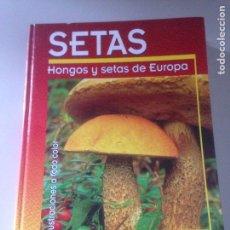 Libros de segunda mano: SETAS HONGOS Y SETAS DE EUROPA. Lote 144907422