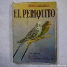 Libros de segunda mano: EL PERIQUITO. SU ORIGEN, SU CRÍA, SUS ENFERMEDADES, ETC. - ANTONIO Y JUAN GARAU - 1964. Lote 145290214