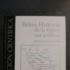 Libros de segunda mano de Ciencias: BREVE HISTORIA DE LA FISICA: SUS ARTIFICES. Lote 145293770