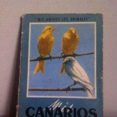 Libros de segunda mano: MIS CANARIOS. MIS AMIGOS LOS ANIMALES. Lote 145717616