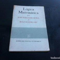 Libros de segunda mano de Ciencias: JOSÉ FERRATER MORA Y HUGUES LEBLANC. LÓGICA MATEMÁTICA. ED. FCE, 1970. Lote 145796418