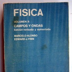 Libros de segunda mano de Ciencias: FÍSICA. VOLUMEN II: CAMPOS Y ONDAS. EDICIÓN REVISADA Y AUMENTADA, DE MARCELO ALONSO Y EDWARD J. FINN. Lote 146023142