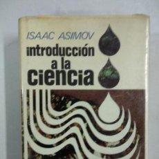 Libros de segunda mano de Ciencias: INTRODUCCIÓN A LA CIENCIA - ISAAC ASIMOV. Lote 146171242
