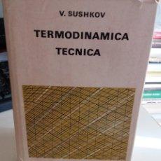 Libros de segunda mano de Ciencias: TERMODINÁMICA TÉCNICA - SUSHKOV, V / EDITORIAL MIR URSS / RAREZA. Lote 146248590