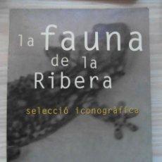Libros de segunda mano: LA FAUNA DE LA RIBERA. SELECCIÓ ICONOGRAFIA. CARME RODRIGUEZ.1ª. EDICIO 1995. ALZIRA. VALENCIA. CCTT. Lote 146336710
