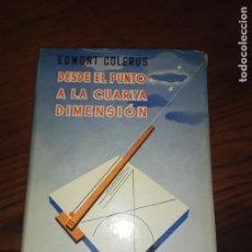 Libros de segunda mano de Ciencias: DESDE EL PUNTO A LA CUARTA DIMENSION. EGMON COLERUS. EDITORIAL LABOR.. Lote 146379614