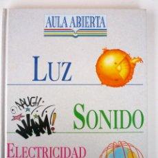 Libros de segunda mano de Ciencias: LUZ SONIDOELECTRICIDAD Y MAGNETISMO - AULA ABIERTA. Lote 146477114