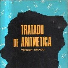Libros de segunda mano de Ciencias: TRATADO DE ARTIMETICA.TERCER GRADO. A-MAT-474. Lote 146555050