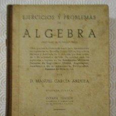 Libros de segunda mano de Ciencias: EJERCICIOS Y PROBLEMAS DE ALGEBRA. ORIGINALES EN SU MAYOR PARTE. POR D. MANUEL GARCA ARDURA. MADRID. Lote 146663150