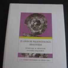 Libros de segunda mano: 25 AÑOS DE PALEONTOLOGIA ARAGONESA. POR GAMEZ Y LIÑAN 1999. FOSILES. Lote 126122531