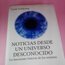 Libros de segunda mano: LIBRO-NOTICIAS DESDE UN UNIVERSO DESCONOCIDO-LA FASCINANTE HISTORIA DE LOS OCÉANOS-FRANK SCHÄTZING. Lote 146696094