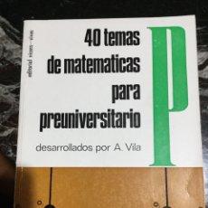 Libros de segunda mano de Ciencias: MATEMÁTICAS 40 TEMAS PARA PREUNIVERSITARIOS POR A. VILA 1968 ED VICENS VIVES. Lote 158670333
